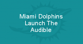Miami Dolphins Launch The Audible