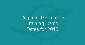 Dolphins Remaining Training Camp Dates for 2016