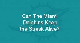 Can The Miami Dolphins Keep the Streak Alive?