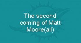 The second coming of Matt Moore(all)